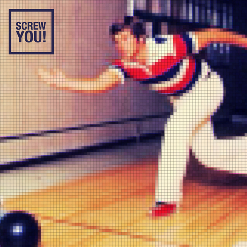 Screw You - Bowling EP